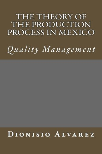 The theory of the production process in Mexico: quality management (Spanish Edition)