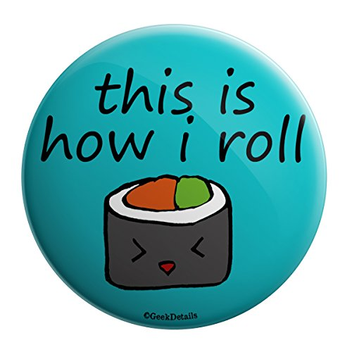 How To Roll Metal - Geek Details Japan Themed Pinback Button This Is How I Roll Kawaii Sushi