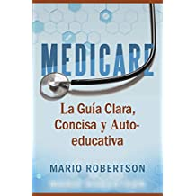 Medicare: La Guia Clara, Concisa y Auto-educativa (Spanish Edition)