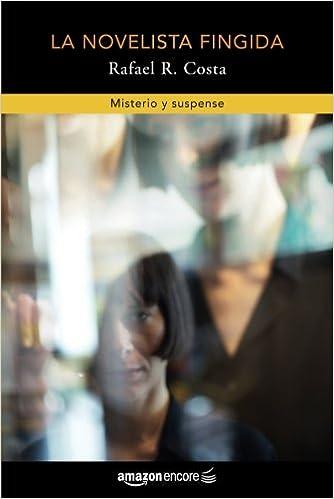 Amazon.com: La novelista fingida (Spanish Edition) (9781542048576): Rafael R. Costa: Books