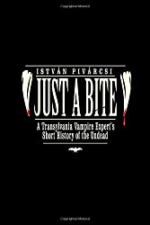 Just a Bite: A Transylvania Vampire Expert's Short History of the Undead