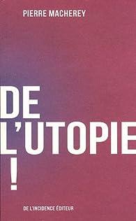 De l'utopie ! par Pierre Macherey