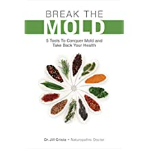 Break The Mold: 5 Tools to Conquer Mold and Take Back Your Health
