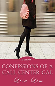 Confessions of a Call Center Gal: a novel by [Lim,Lisa]