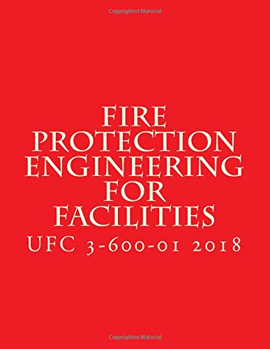Fire Protection Engineering for Facilities: Unified Facilities Criteria UFC 3-600-01 ebook