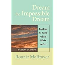 DREAM THE IMPOSSIBLE DREAM: Holding to Faith When Life is Unfair - The Story of Joseph by Ronnie McBrayer (2007-02-12)