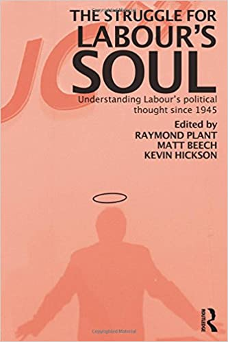 The Struggle for Labours Soul: Understanding Labours Political Thought Since 1945