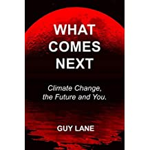 What Comes Next: Climate Change, the Future and You.