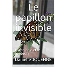 Le papillon invisible: La maladie et le médecin (French Edition)