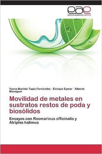 Movilidad de metales en sustratos restos de poda y biosólidos: Amazon.es: Tapia Fernández Yasna Mariela, Eymar Enrique, Masaguer Alberto: Libros