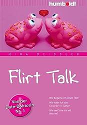 Flirt Talk. Wie beginne ich einen Flirt? Wie halte ich das Gespräch in Gang? Wie verführe ich mit Worten? Von der Date-Doktorin Nr. 1. Mit Audio-Workshop