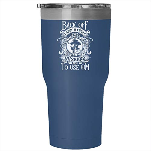 I Have A Crazy Texas Husband And I'm not Afraid To Use Him Tumbler 30 oz Stainless Steel, Crazy Texas Husband Travel Mug, Outdoors Perfect Gift (Tumbler - Blue)