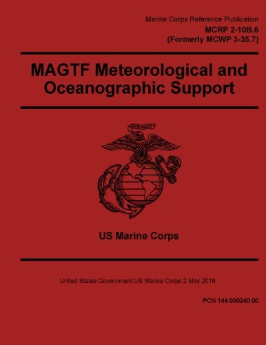 Read Online Marine Corps Reference Publication MCRP 2-10B.6 (Formerly MCWP 3-35.7) MAGTF Meteorological and Oceanographic Support 2 May 2016 pdf