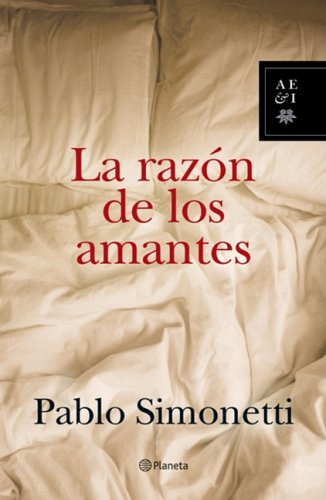 La razon de los amantes / The Reason of the Lovers (Planeta) (Spanish Edition) Pablo Simonetti