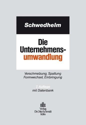 Die Unternehmensumwandlung: Verschmelzung, Spaltung, Formwechsel, Einbringung.