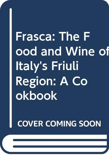 Friuli Food and Wine: Frasca Cooking from Northern Italy's Mountains, Vineyards, and Seasides by Bobby Stuckey, Lachlan Mackinnon-Patterson, Meredith Erickson