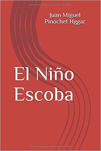 Amazon.com: El Niño Escoba (Spanish Edition) (9781795679428): Juan Pinochet Haggar: Books
