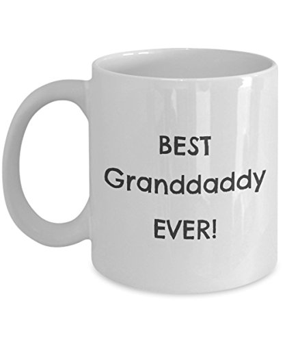Best Granddaddy Ever    Funny Fathers Day Gift   Ceramic Coffee Cup Tea Mug 11Oz By Protopixie