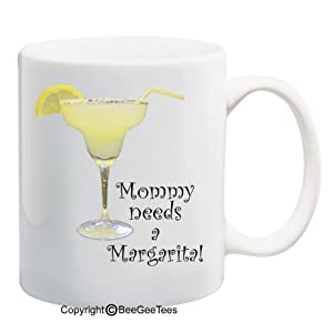 Mommy Needs A Margarita! - 11 oz Mug. Happy Mothers Day! by BeeGeeTees 00303