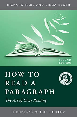 How to Read a Paragraph: The Art of Close Reading (Thinker's Guide Library) (Richard Paul And Linda Elder Critical Thinking)