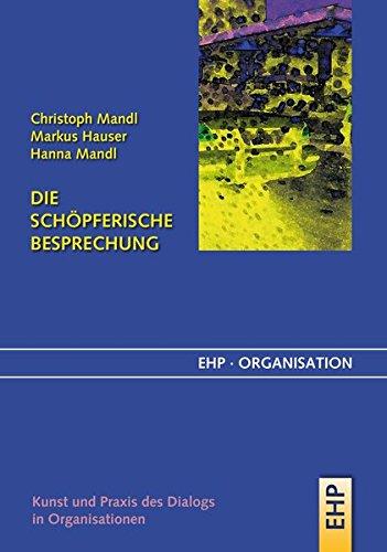 Die schöpferische Besprechung: Kunst und Praxis des Dialogs in Organisationen (EHP-Organisation)