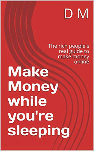 Make Money while you're sleeping : The rich people's  real guide to make money online