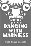 Dancing with Madness, Luke LeRoy Buscher, 1608363082