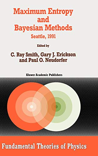 Maximum Entropy and Bayesian Methods: Seattle, 1991 (Fundamental Theories of Physics)