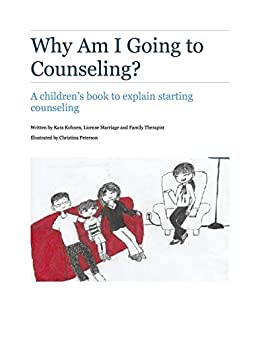 Why Am I Going to Counseling?: A Guide for Children Starting Counseling
