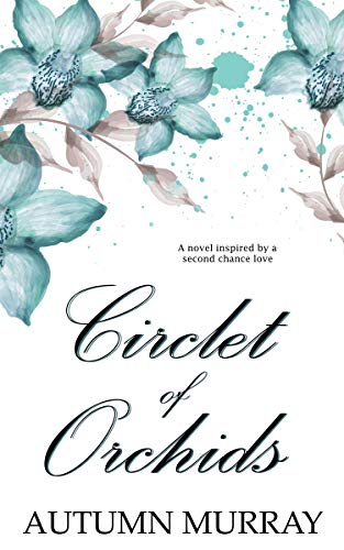 Circlet of Orchids: Inspired by a second chance love by [Murray, Autumn]