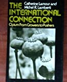 The International Connection; Opium from Growers to Pushers, Catherine Lamour and Michel R. Lamberti, 0394484118