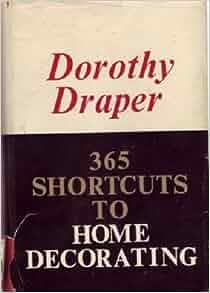365 Shortcuts To Home Decorating Dorothy Draper Amazon