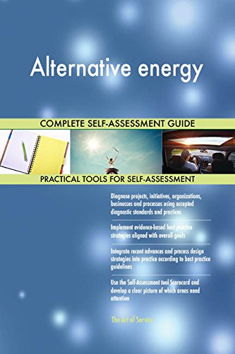 Alternative energy All-Inclusive Self-Assessment - More than 680 Success Criteria, Instant Visual Insights, Comprehensive Spreadsheet Dashboard, Auto-Prioritized for Quick Results