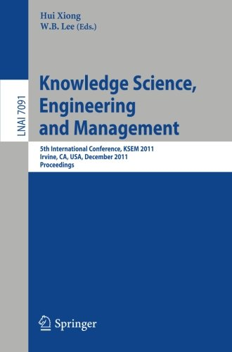 Knowledge Science, Engineering and Management: 5th International Conference, KSEM 2011, Irvine, CA, USA, December 12-14, 2011. Proceedings (Lecture Notes in Computer - Shopping Ca Irvine