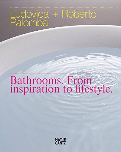 Ludovica & Roberto Palomba: Bathrooms From Inspiration to Lifestyle: Bathrooms, From Inspiration to Lifestyle