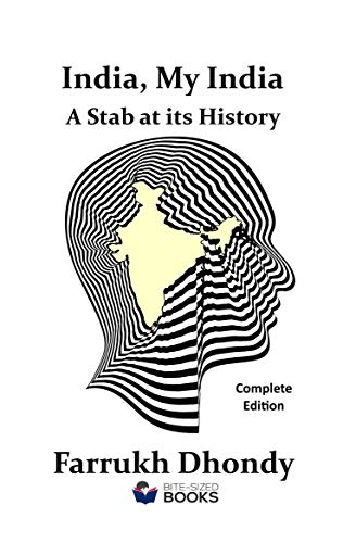 India, My India - A Stab at Its History: Complete Edition - From the Early  Years to Global Powerhouse (Bite-Sized Public Affairs Books Book 7)