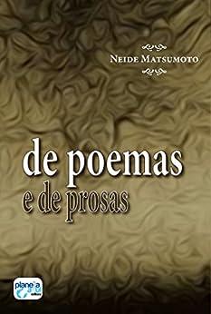 De poemas e de prosas por [Neide Matsumoto]
