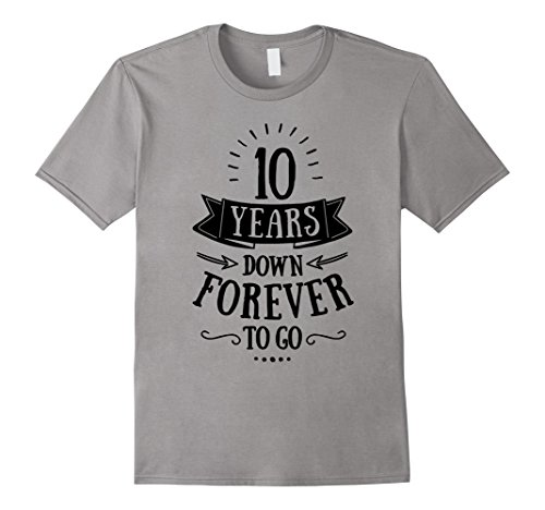 Mens 10 Years Down Forever To Go Wedding Anniversary T-Shirt 2XL Slate