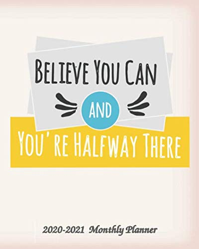Believe You Can and You're Halfway There 2020-2021  Monthly Planner: 2-Year 24 Months Calendar Planner, Organizer, Agenda, Schedule, Notebook, Journal ... / Inspirational Quotes, US Federal Holidays
