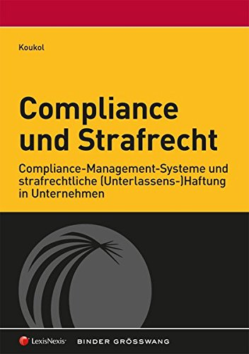 Compliance und Strafrecht: Compliance-Management-Systeme und strafrechtliche (Unterlassens-) Haftung in Unternehmen (Monographie) Taschenbuch – 4. November 2016 Pilar Koukol LexisNexis ARD ORAC 3700762720 Aufsichtsrat