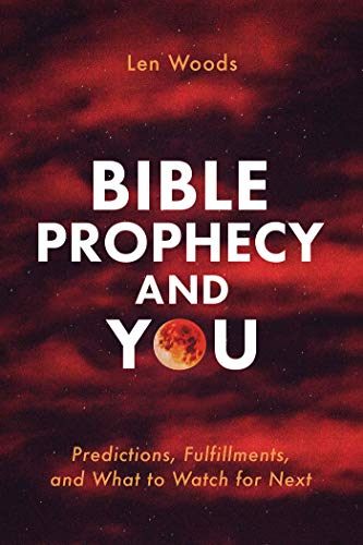 Bible Prophecy and You: Predictions, Fulfillments, and What to Watch for Next (The End Times Bible Prophecy And Promises)