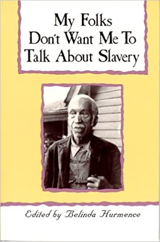 My Folks Don't Want Me to Talk about Slavery: Twenty-One Oral Histories of Former North Carolina Slaves by Belinda Hurmence (1990-12-12)