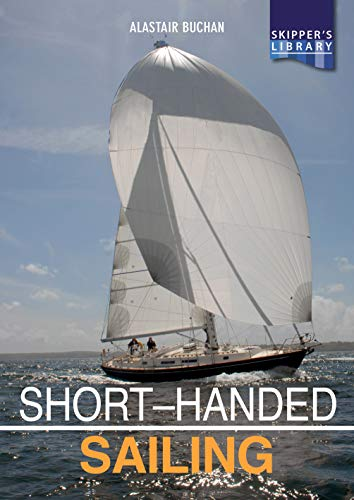 Short-Handed Sailing: Sailing solo or short-handed (Skipper's Library Book 1) por Alastair Buchan