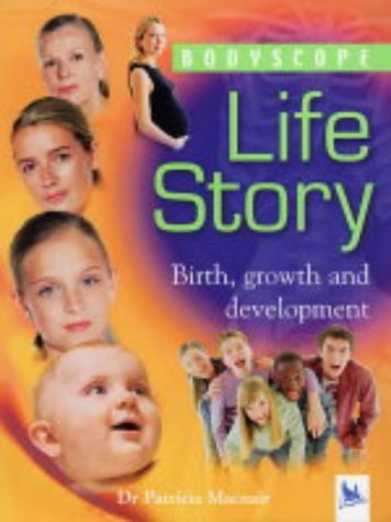 Download Life Story: Birth, Growth and Development (Bodyscope) by Patricia Macnair (2004-10-18) PDF