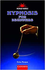 Hypnosis for Beginners: Dylan Morgan: 9788129200211 ...
