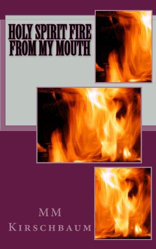 amazon com holy spirit fire from my mouth ebook m kirschbaum