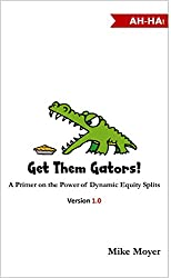 Get Them Gators!  A Primer on the Power of Dynamic Equity Splits for Potential Investors, Partners and Employees
