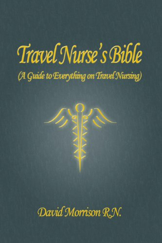 Travel Nurse\'s Bible ( A Guide to Everything on Travel Nursing ...