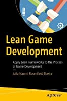 Lean Game Development: Apply Lean Frameworks to the Process of Game Development Front Cover