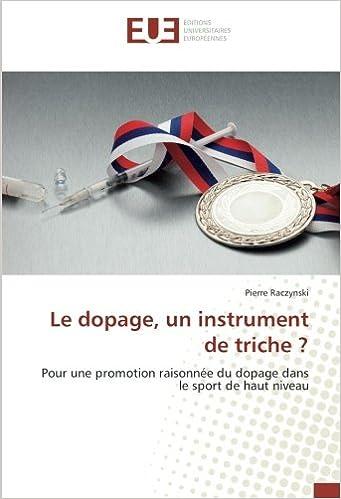 Le dopage, un instrument de triche ?: Pour une promotion raisonnée du dopage dans le sport de haut niveau (French Edition): Pierre Raczynski: 9783841611581: ...
